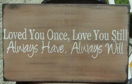 Primitive wedding signs Loved You Once Love You Still Always Have Always Will