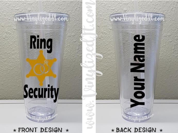 Custom - Ring Security - Wedding - acrylic tumbler, mason jar, or sports