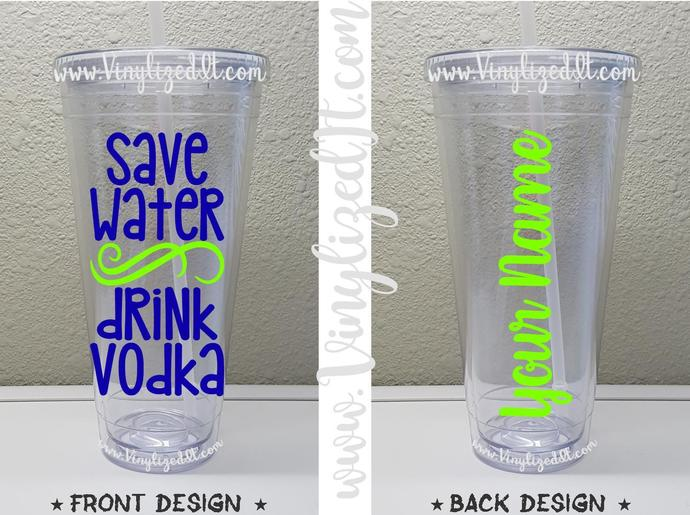 Custom - Save Water Drink Vodka - Momlife - acrylic tumbler, mason jar, or