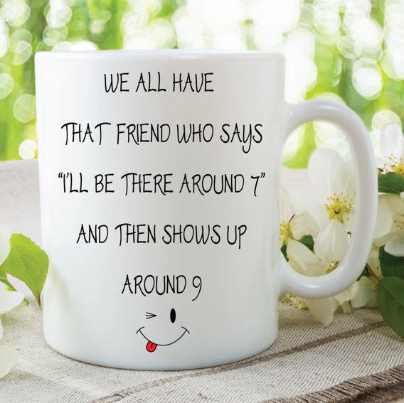 Novelty Funny Mug That One Friend Who Is Always Late Birthday Gift Christmas