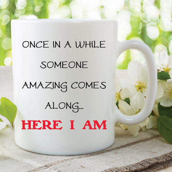 Funny Novelty Mugs Once In A While Amazing Here I Am Valentines Gift Girlfriend