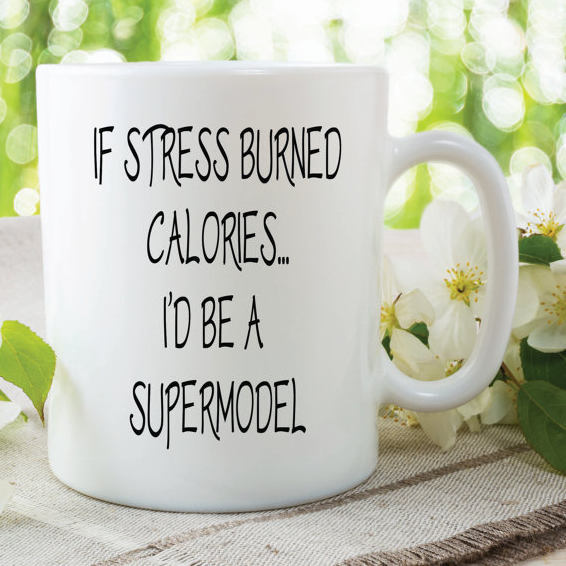 Funny Novelty Mugs Gifts If Stress Burned Calories I'd Be A Supermodel Birthday