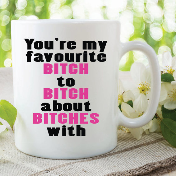 Favourite Bitch Mug Printed Cup Best Friend Gift By Mysticky On Zibbet