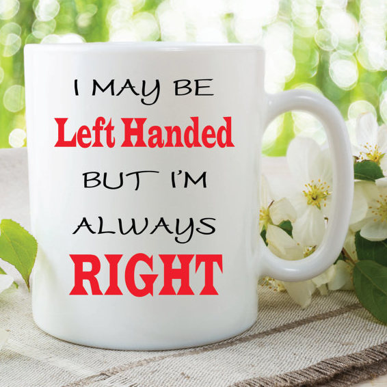 Maybe Left Handed But Always Right Mug Funny Novelty Gift For Friend Husband