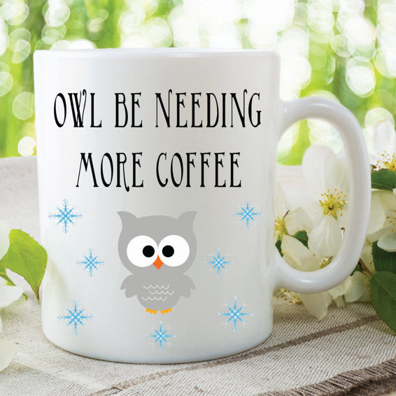 Funny Novelty Mug Owl Be Needing More Coffee Gift By MySticky On