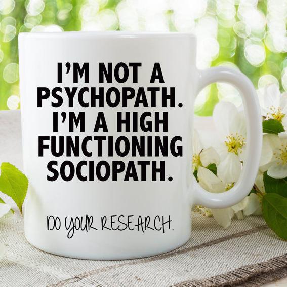I'm Not A Psychopath I'm A High Functioning Sociopath Do Your Research Mug  Quote Mug Gift For Friend Work Mug Funny Novelty Mugs WSDMUG664