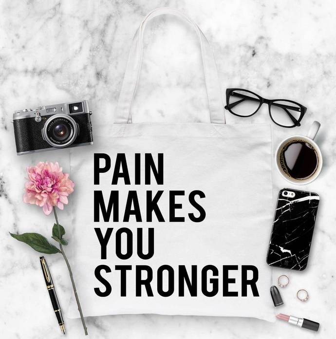 Pain Makes You Stronger Custom Tote Bag