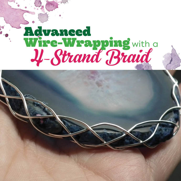 TUTORIAL: Advanced Wrap With a 4-Strand Braid (Wire-Wrapped Pendant