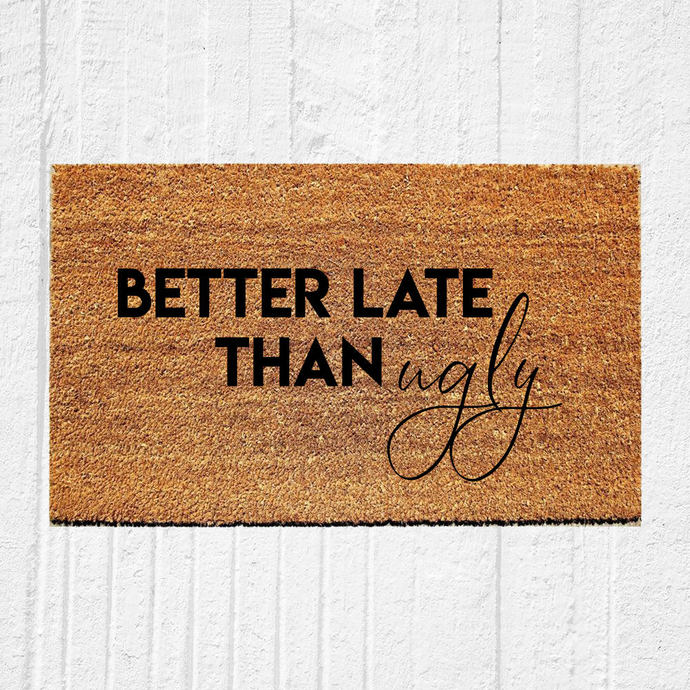 Better Late Than Ugly Doormat   Hand Painted Outdoor Rug   Home Decor   Welcome
