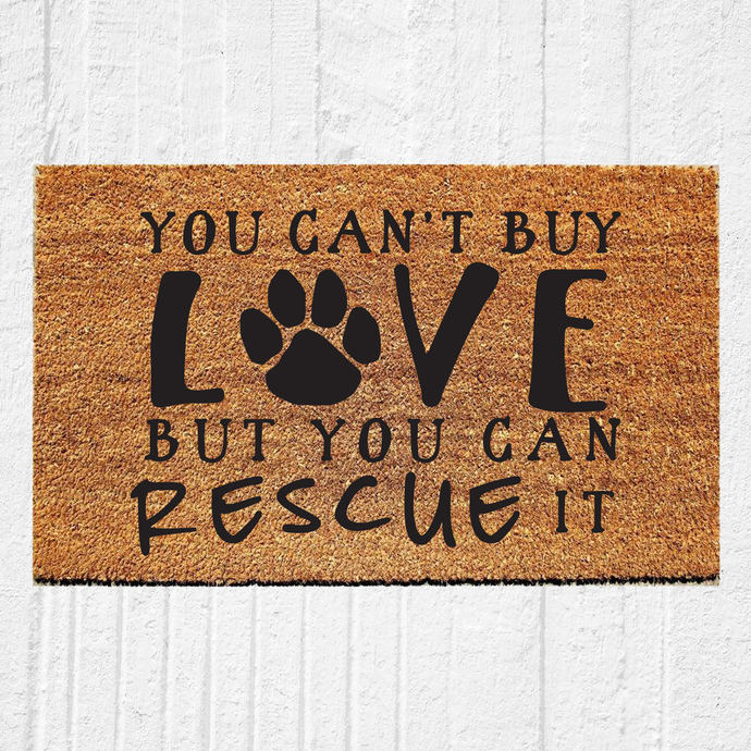 You Can't Buy Love But You Can Rescue It Doormat | Welcome Mat | Outdoor Rug |
