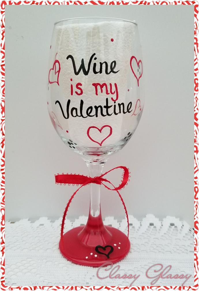 Wine is my Valentine Wine Glass
