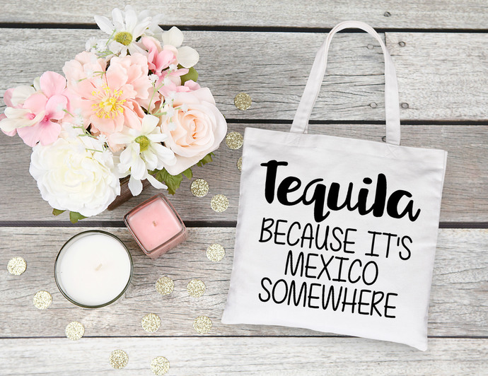 Tequila Because its Mexico Somewhere, Mexico tote bag, funny quotes