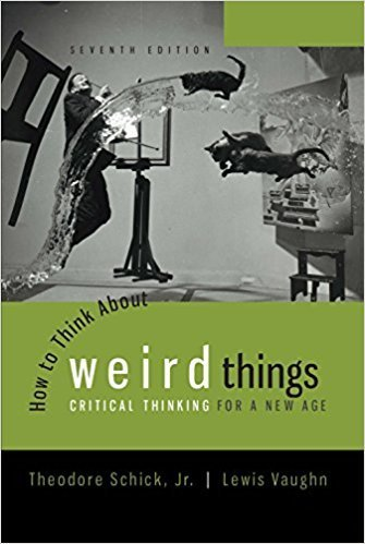 How to Think About Weird Things: Critical Thinking for a New Age 7th Edition