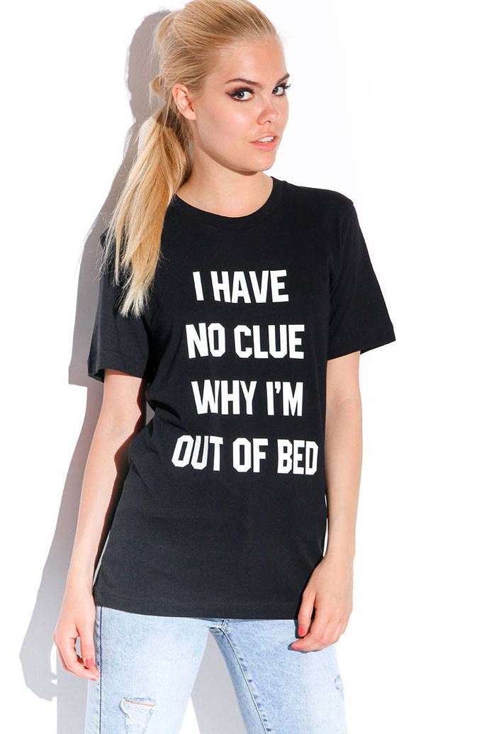 8a2d470c I HAVE NO CLUE Why I'm Out of Bed ladies tee by Marvelisse on