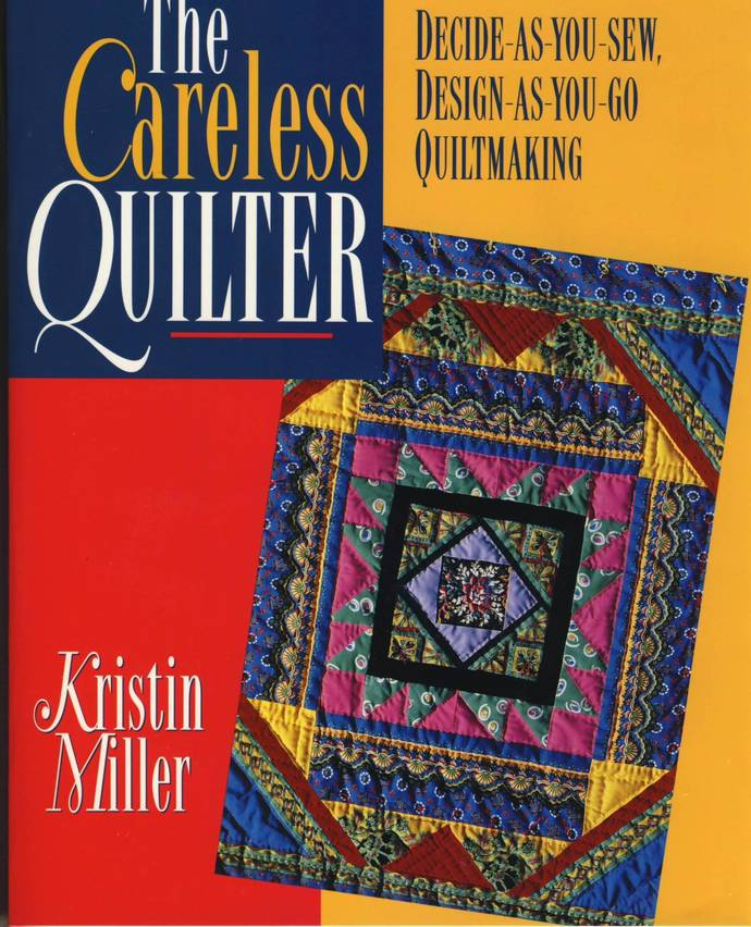 The Careless Quilter: Decide-As-You-Sew, Design-As-You-Go Quiltmaking, by