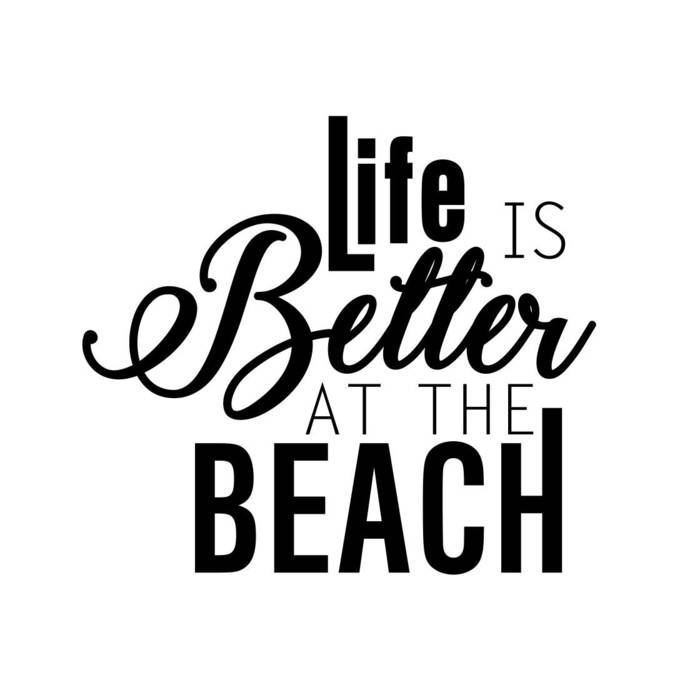 Life Is Better At The Beach Phrase Graphics By