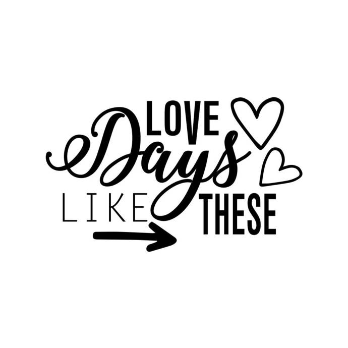 Love Days like these phrase Graphics SVG Dxf EPS Png Cdr Ai Pdf Vector Art