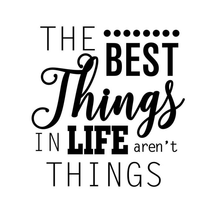The Best Things in Life aren't Things Graphics SVG Dxf EPS Png Cdr Ai Pdf Vector
