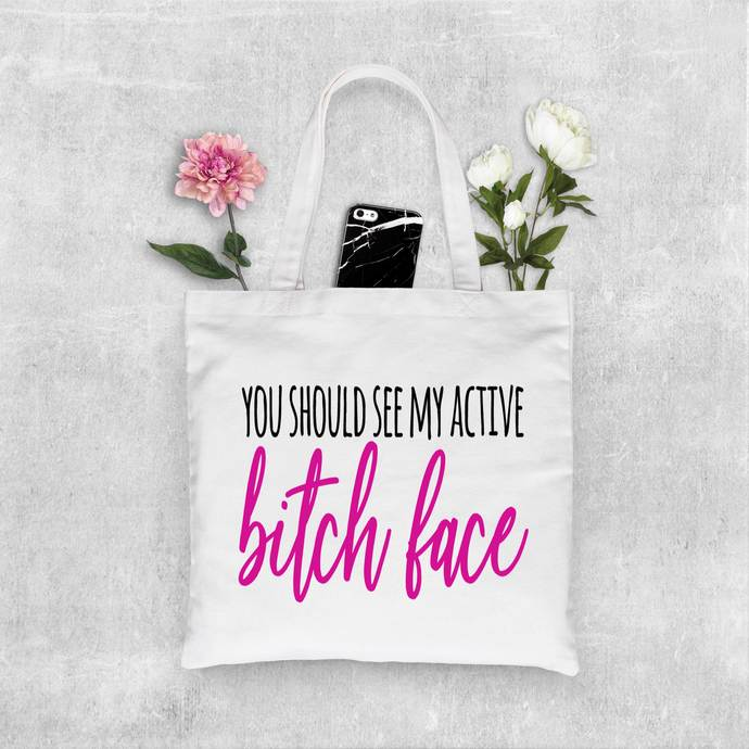 You should see my active b*tch face, totes with sayings, totes, funny tote bags,