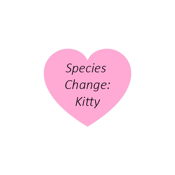 Species Change: Kitty