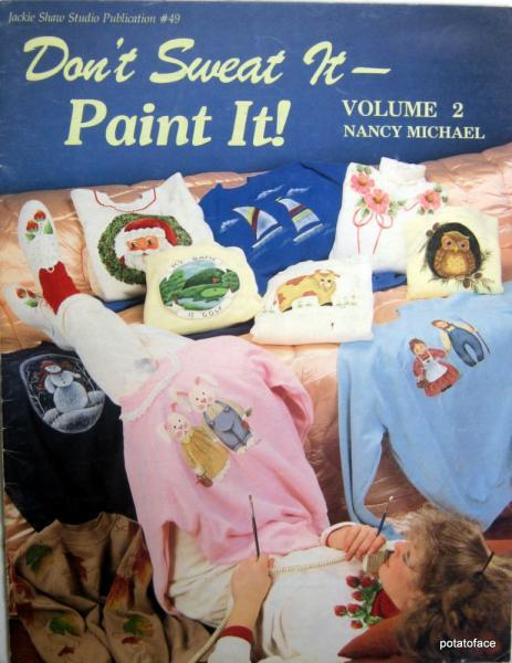Don't Sweat It -- Paint It!  Vintage Fabric Painting Book