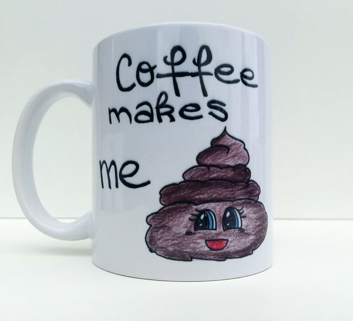 Coffee Make Me Poop, Funny Coffee Lover Quote, Coffee Mug, Tea Cup