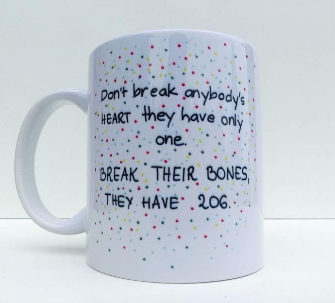 Dont Break Anybodys Heart Break They Bones, Funny Love Gift, Coffee Mug, Tea Cup