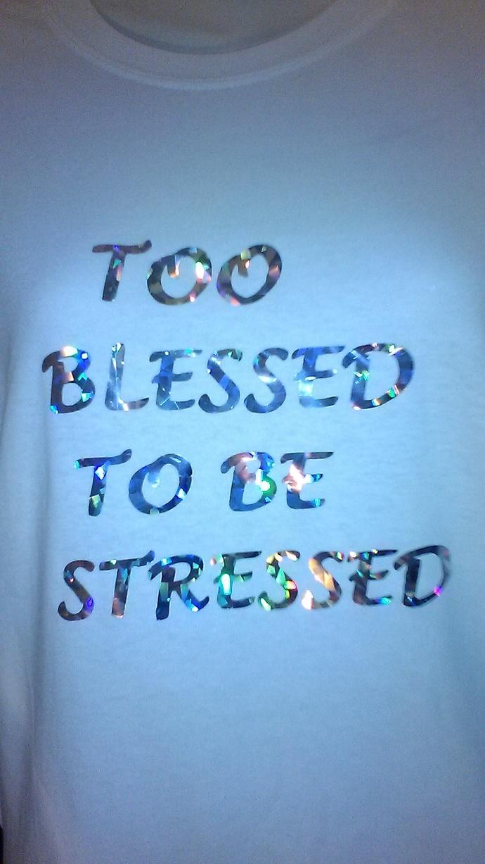 Diamond Cut,  Metallic, Too Bless To Be Stress T-Shirts