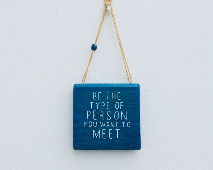 Be the type of person you want to meet - Handpainted blue wooden sign -