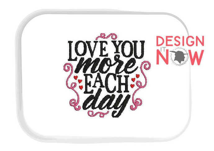 Love Saying Quote Love You More Each Day Machine Embroidery Design