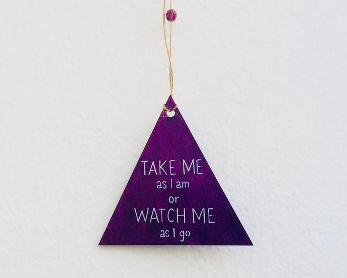 Take me as I am or watch me as I go - Inspirational quote - Wall hanger - Purple