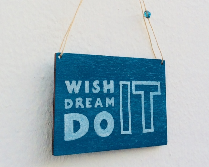 Wish Dream Do It - Motivational wooden sign - Inspirational wall decoration -