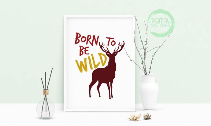 Saying Born To Be Wild Deer Printable Art, Wall Art, .PDF, Typography, Home
