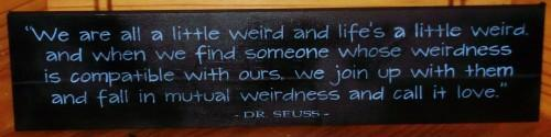 WEDDINGS We are all Weird Dr. Seuss LOVE Valentine's Day Primitive Wedding Sign