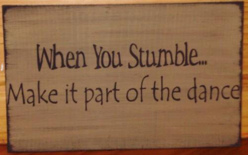 Dancing Sign When you stumble make it part of the dance inspirational