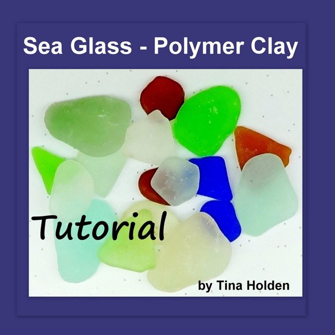 Faux Sea Glass or Beach Glass - Polymer Clay Tutorial - Digital PDF File