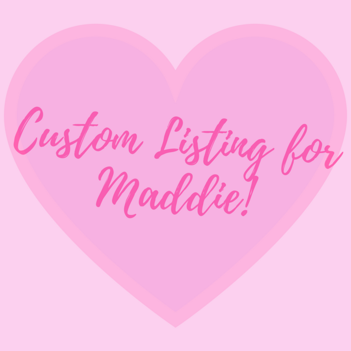 Custom Listing for Maddie