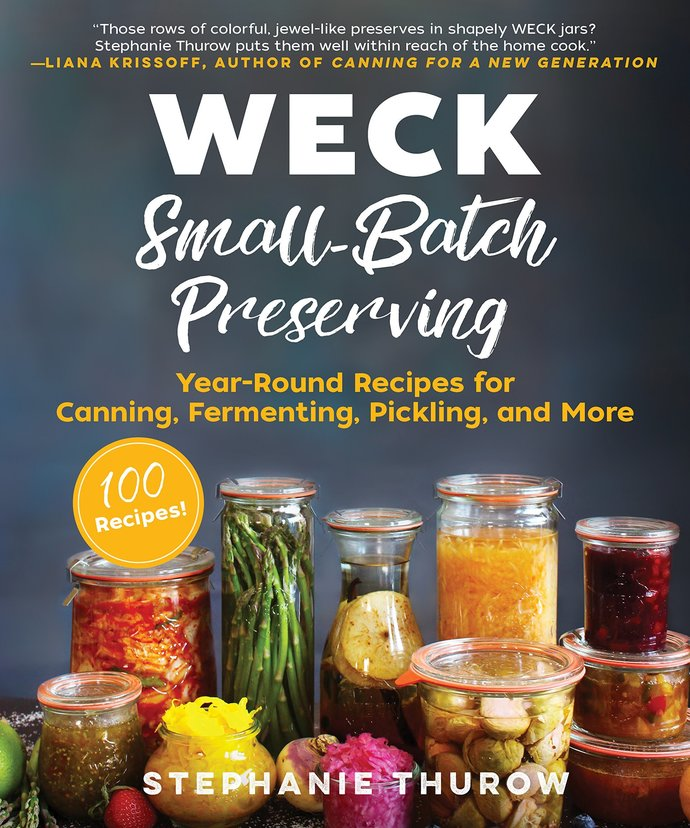 WECK Small-Batch Preserving: Year-Round Recipes for Canning, Fermenting,