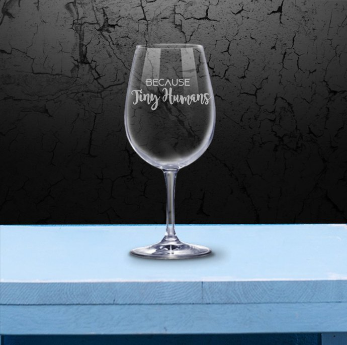 I drink Because Tiny Humans Wine Glass  - Mother's Day Gift - Gift for Mom