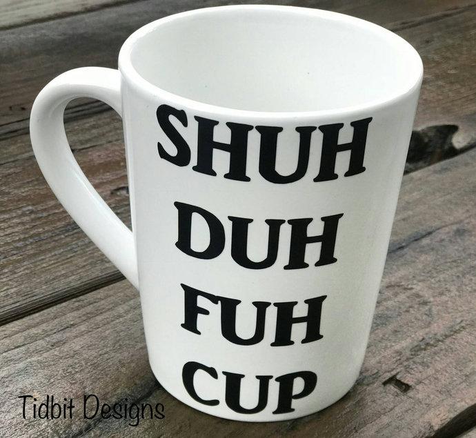 Shuh Duh Fuh Cup Funny Coffee Mug