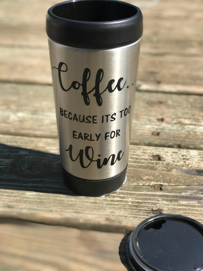 "Funny Coffee Mug - ""COFFEE because its to early for WINE"" Cup Steel Travel Mug /"