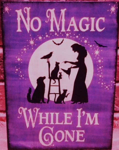 Primitive Witch halloween sign Signs No Magic While I'm Gone Cats Dogs crows