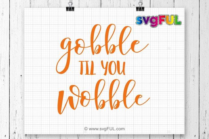 INSTANT DOWNLOAD! Gobble Til You Wobble Svg, Fall Svg, Autumn SVG, Thanksgiving