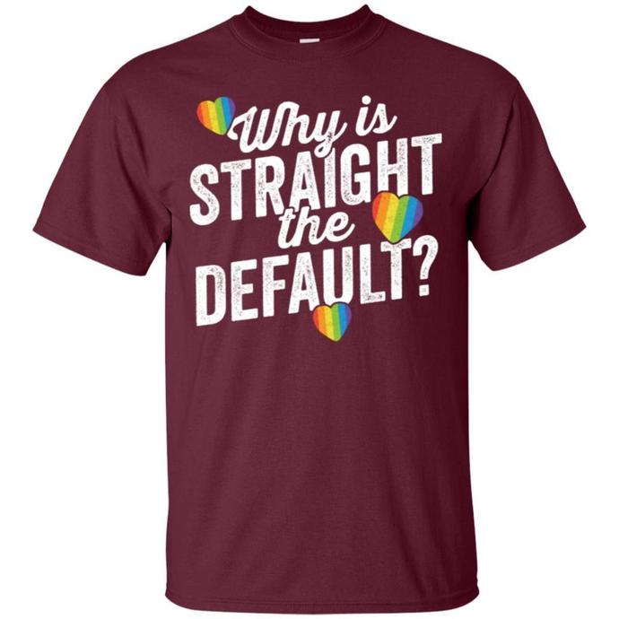 Why Is Straight The Default Shirt LGBT Pride Ally Gift Men T-shirt