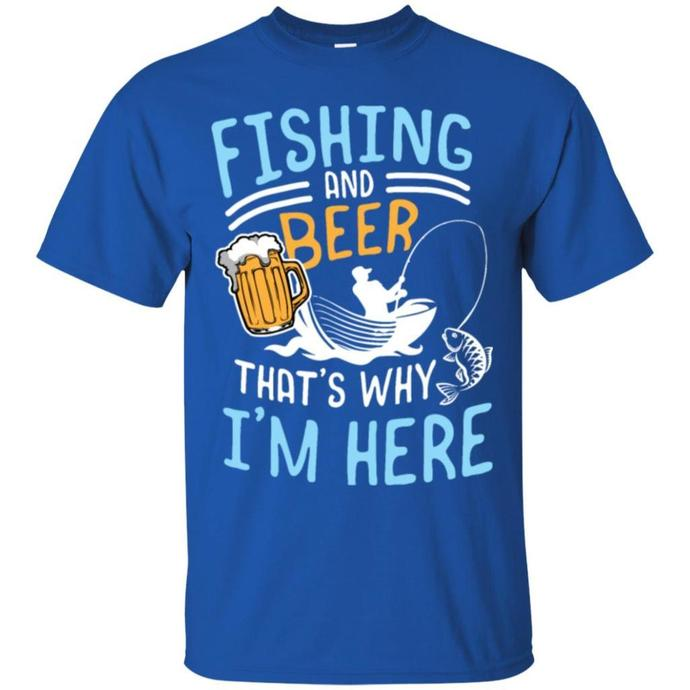 Fishing Fishing And Beer Thats Why Im Here Men T-shirt