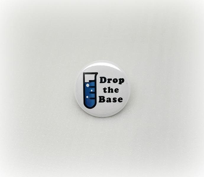 Drop The Base - Science - Pinback Button Magnet Keychain Flatback Badge Reel 1.5
