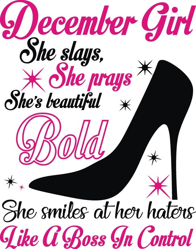 December Girl she slays she prays she's beautiful bold she smiles at her hayers