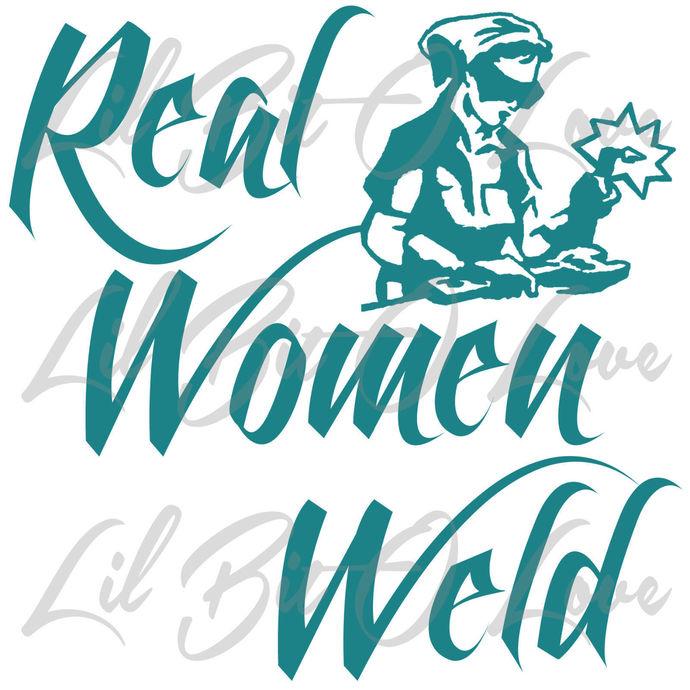 Real Women Weld Vinyl Decal Welding Sticker Female Girl Lady Weld Profession