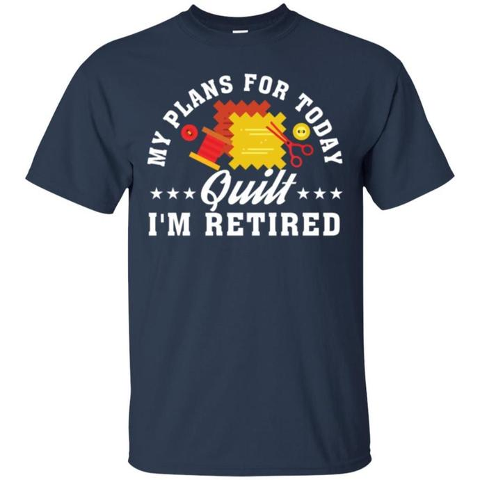 My Plans Today, I am Quilting Retirement Men T-shirt, My Plans Today T-shirt, I