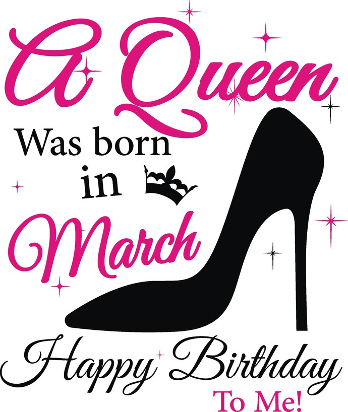 A queen was born in March Happy Birthday to me, Birthday, Slay, Queen, Sunshine